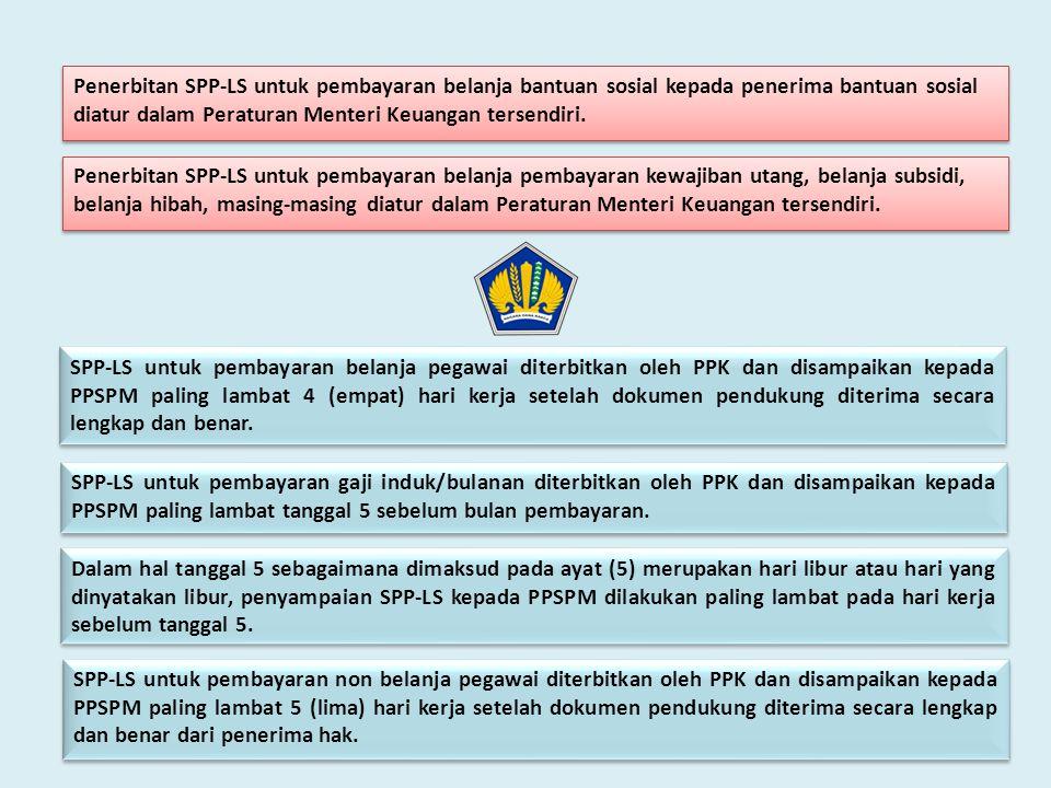 SPP-LS untuk pembayaran belanja pegawai diterbitkan oleh PPK dan disampaikan kepada PPSPM paling lambat 4 (empat) hari kerja setelah dokumen pendukung