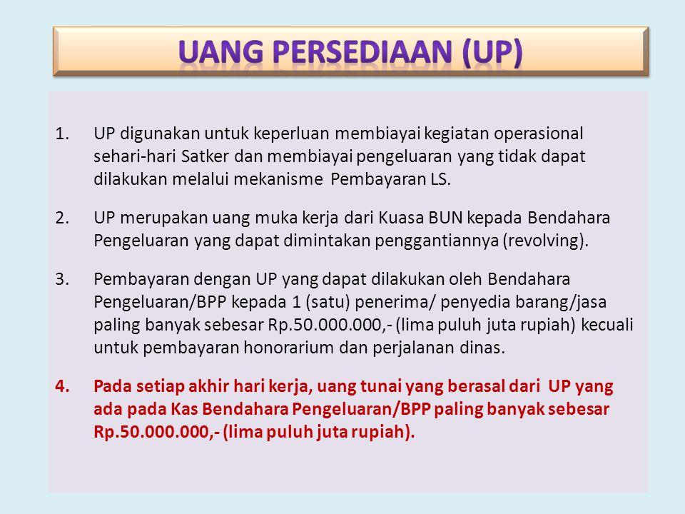 1.UP digunakan untuk keperluan membiayai kegiatan operasional sehari-hari Satker dan membiayai pengeluaran yang tidak dapat dilakukan melalui mekanism