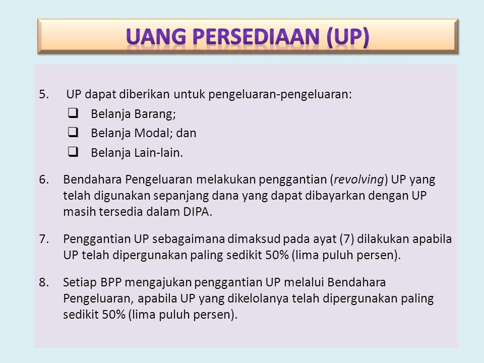 5.UP dapat diberikan untuk pengeluaran-pengeluaran:  Belanja Barang;  Belanja Modal; dan  Belanja Lain-lain. 6.Bendahara Pengeluaran melakukan peng