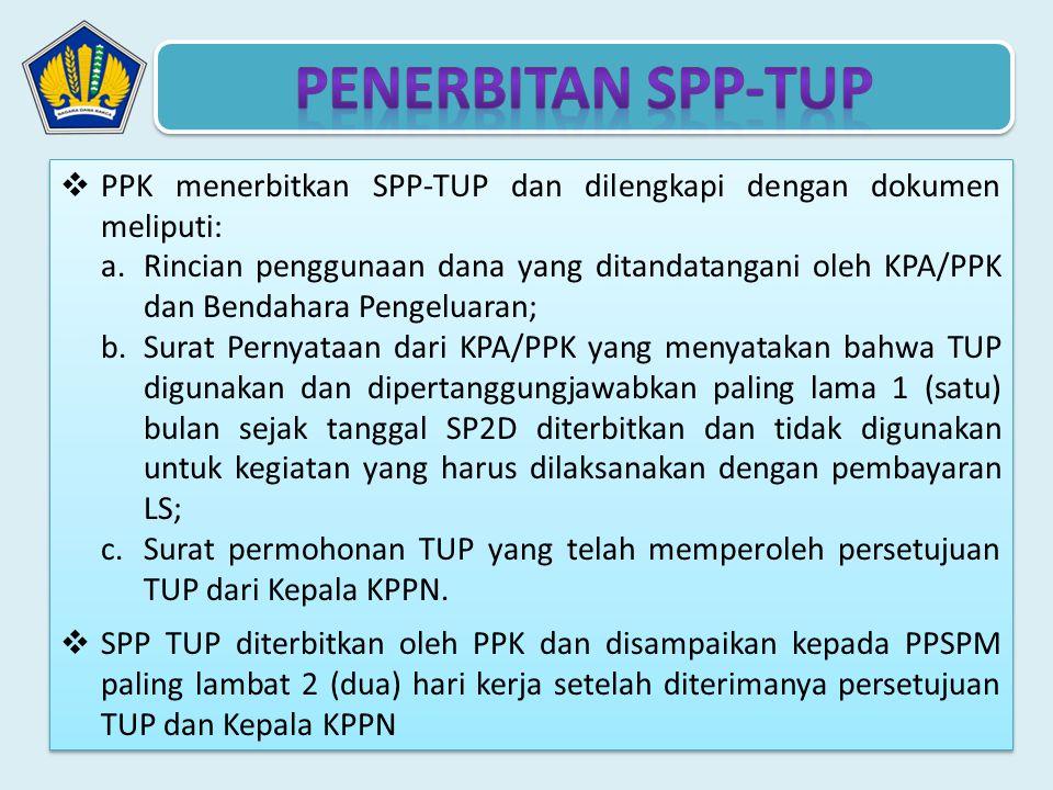  PPK menerbitkan SPP-TUP dan dilengkapi dengan dokumen meliputi: a.Rincian penggunaan dana yang ditandatangani oleh KPA/PPK dan Bendahara Pengeluaran