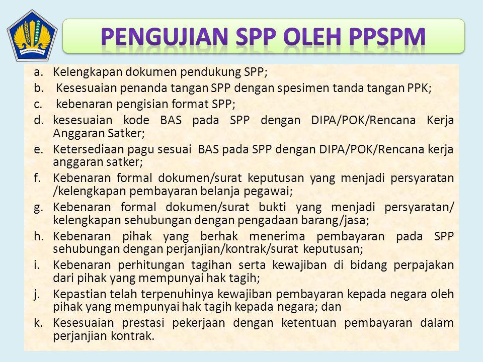 a.Kelengkapan dokumen pendukung SPP; b. Kesesuaian penanda tangan SPP dengan spesimen tanda tangan PPK; c. kebenaran pengisian format SPP; d.kesesuaia