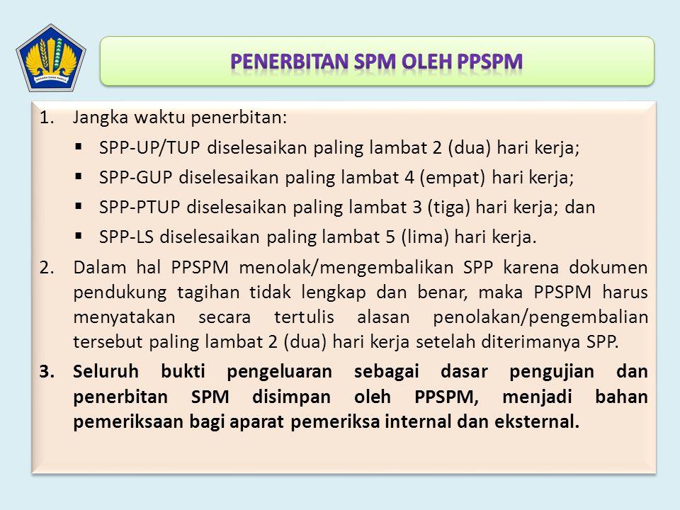 1.Jangka waktu penerbitan:  SPP-UP/TUP diselesaikan paling lambat 2 (dua) hari kerja;  SPP-GUP diselesaikan paling lambat 4 (empat) hari kerja;  SP