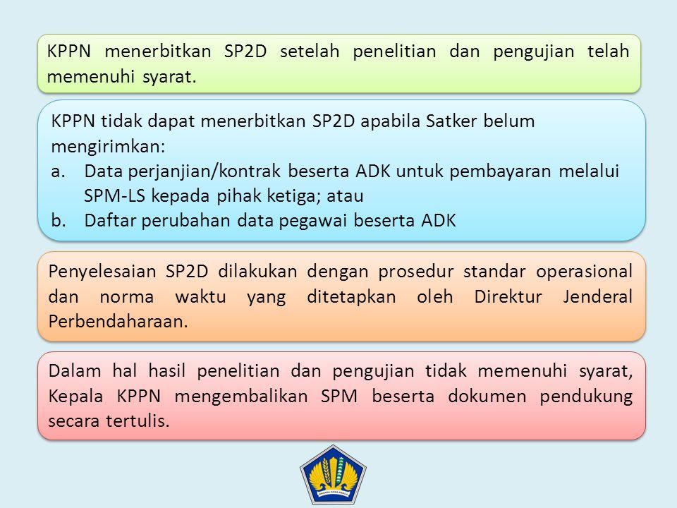KPPN menerbitkan SP2D setelah penelitian dan pengujian telah memenuhi syarat. Dalam hal hasil penelitian dan pengujian tidak memenuhi syarat, Kepala K