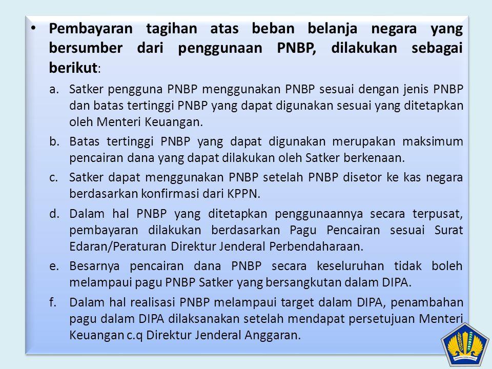 • Pembayaran tagihan atas beban belanja negara yang bersumber dari penggunaan PNBP, dilakukan sebagai berikut : a.Satker pengguna PNBP menggunakan PNB