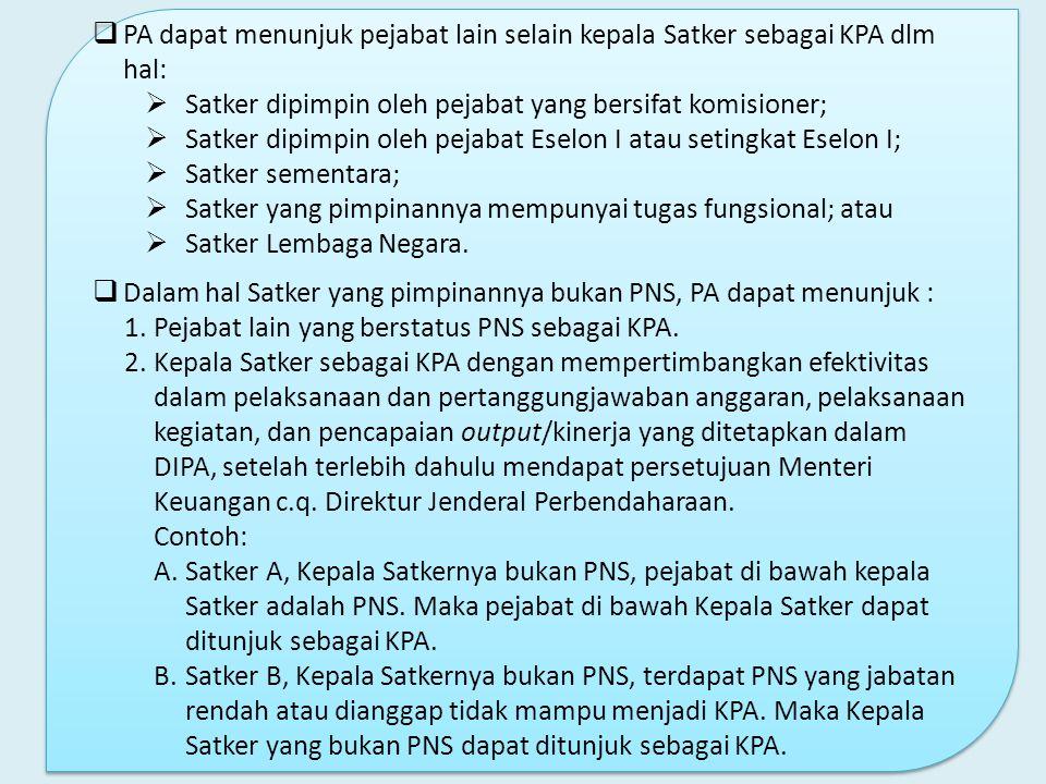  PA dapat menunjuk pejabat lain selain kepala Satker sebagai KPA dlm hal:  Satker dipimpin oleh pejabat yang bersifat komisioner;  Satker dipimpin