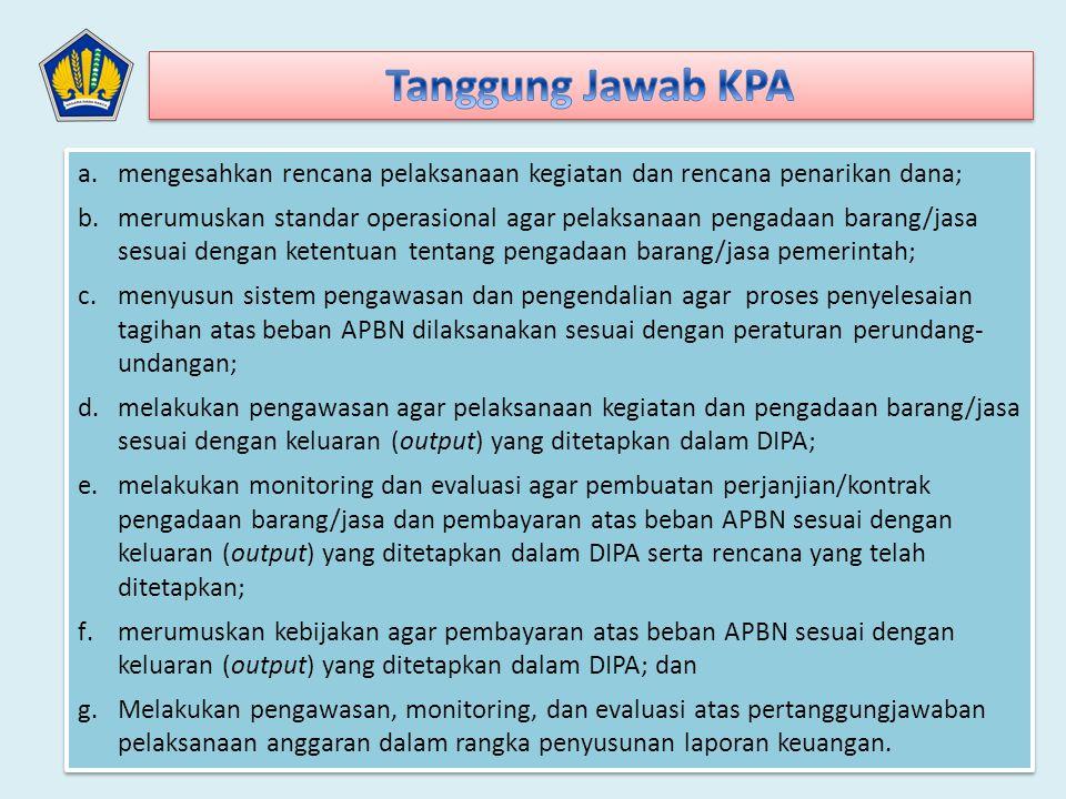 a.mengesahkan rencana pelaksanaan kegiatan dan rencana penarikan dana; b.merumuskan standar operasional agar pelaksanaan pengadaan barang/jasa sesuai