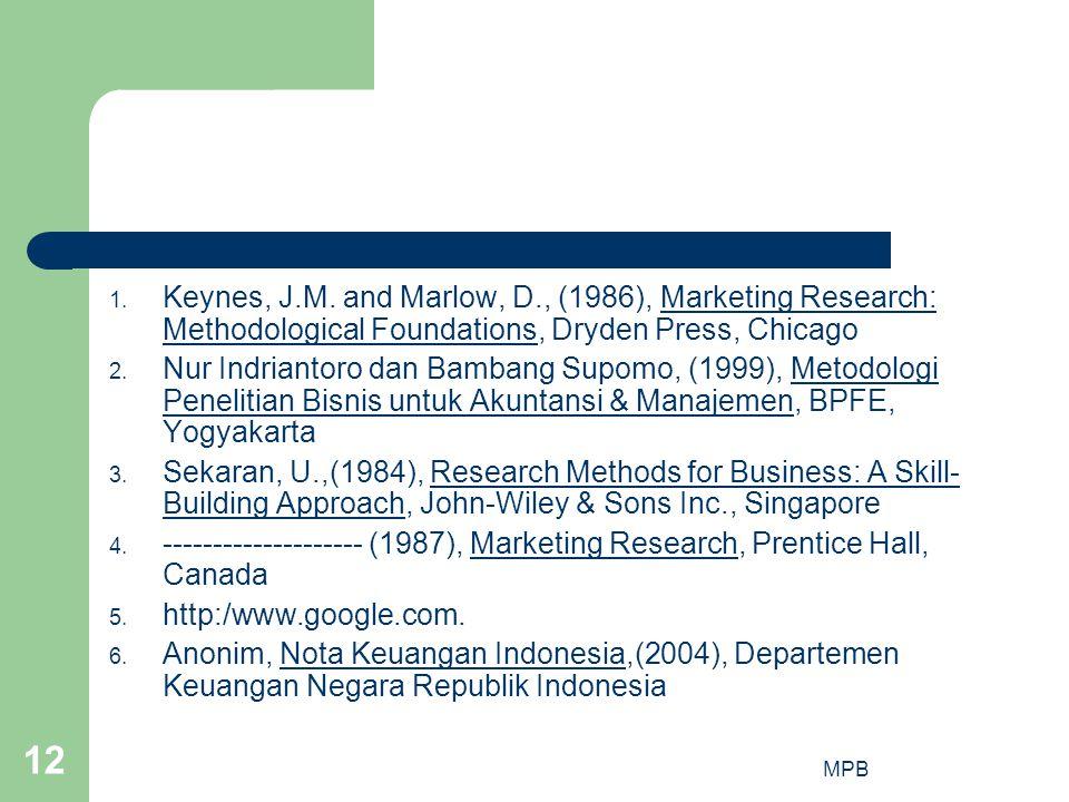 MPB 12 1. Keynes, J.M. and Marlow, D., (1986), Marketing Research: Methodological Foundations, Dryden Press, Chicago 2. Nur Indriantoro dan Bambang Su