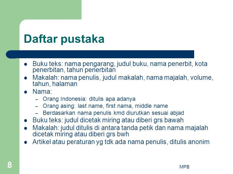 MPB 8 Daftar pustaka  Buku teks: nama pengarang, judul buku, nama penerbit, kota penerbitan, tahun penerbitan  Makalah: nama penulis, judul makalah,