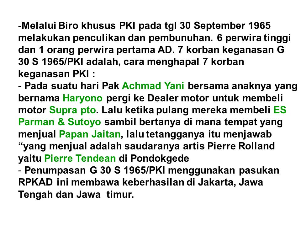 -Melalui Biro khusus PKI pada tgl 30 September 1965 melakukan penculikan dan pembunuhan. 6 perwira tinggi dan 1 orang perwira pertama AD. 7 korban keg