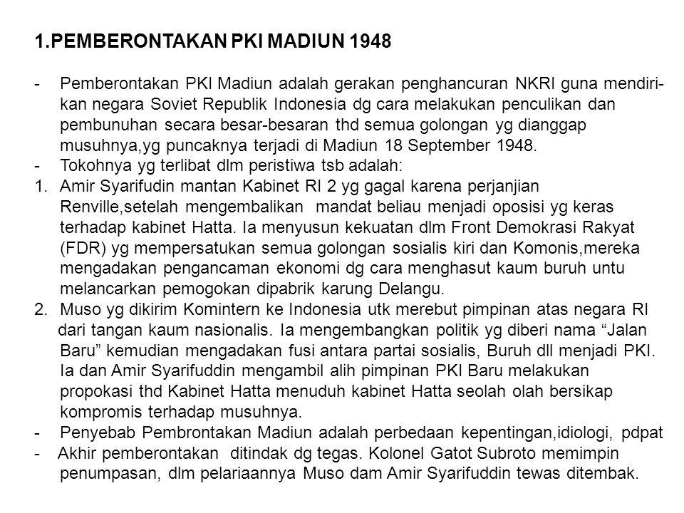 1.PEMBERONTAKAN PKI MADIUN 1948 -Pemberontakan PKI Madiun adalah gerakan penghancuran NKRI guna mendiri- kan negara Soviet Republik Indonesia dg cara
