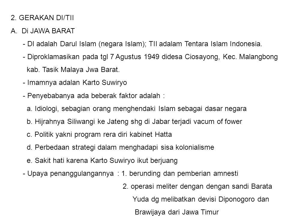 2. GERAKAN DI/TII A.Di JAWA BARAT - DI adalah Darul Islam (negara Islam); TII adalam Tentara Islam Indonesia. - Diproklamasikan pada tgl 7 Agustus 194
