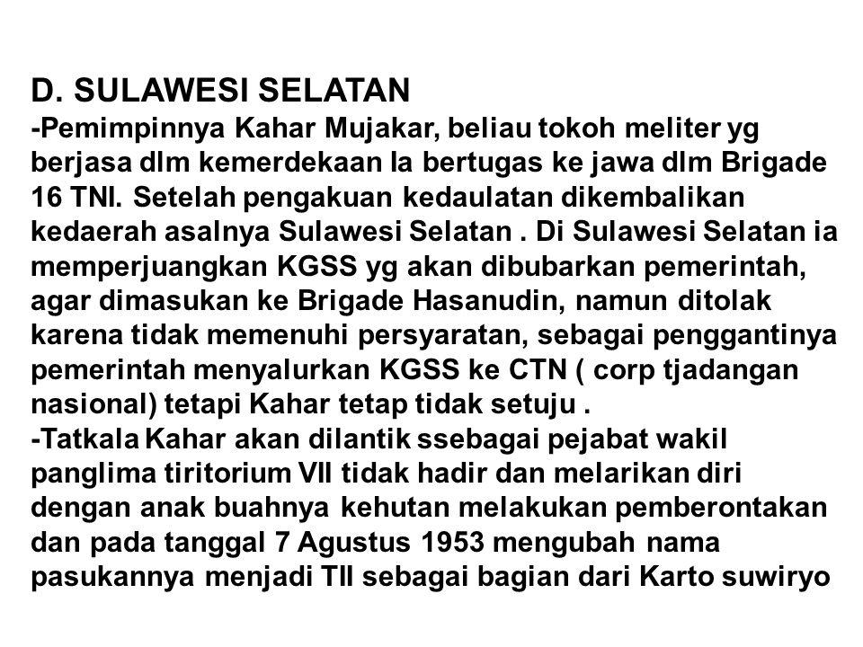 D. SULAWESI SELATAN -Pemimpinnya Kahar Mujakar, beliau tokoh meliter yg berjasa dlm kemerdekaan Ia bertugas ke jawa dlm Brigade 16 TNI. Setelah pengak