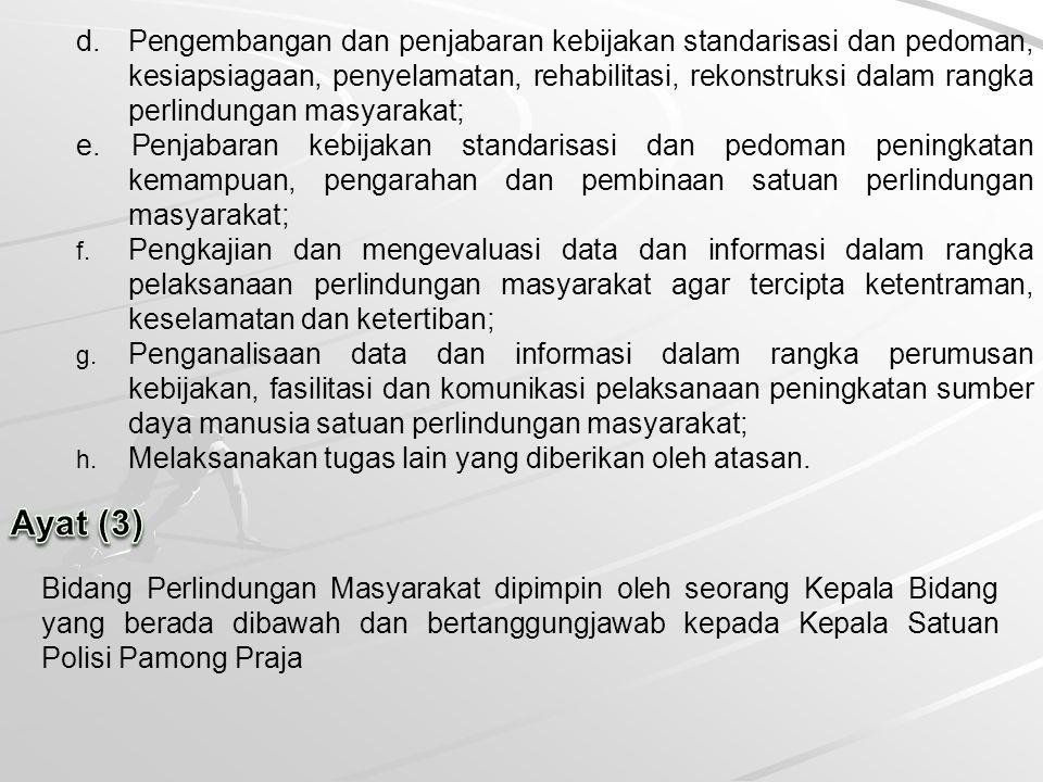 d. Pengembangan dan penjabaran kebijakan standarisasi dan pedoman, kesiapsiagaan, penyelamatan, rehabilitasi, rekonstruksi dalam rangka perlindungan m