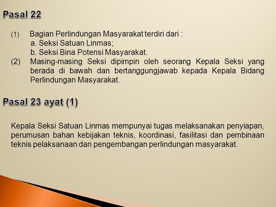 (1) Bagian Perlindungan Masyarakat terdiri dari : a.