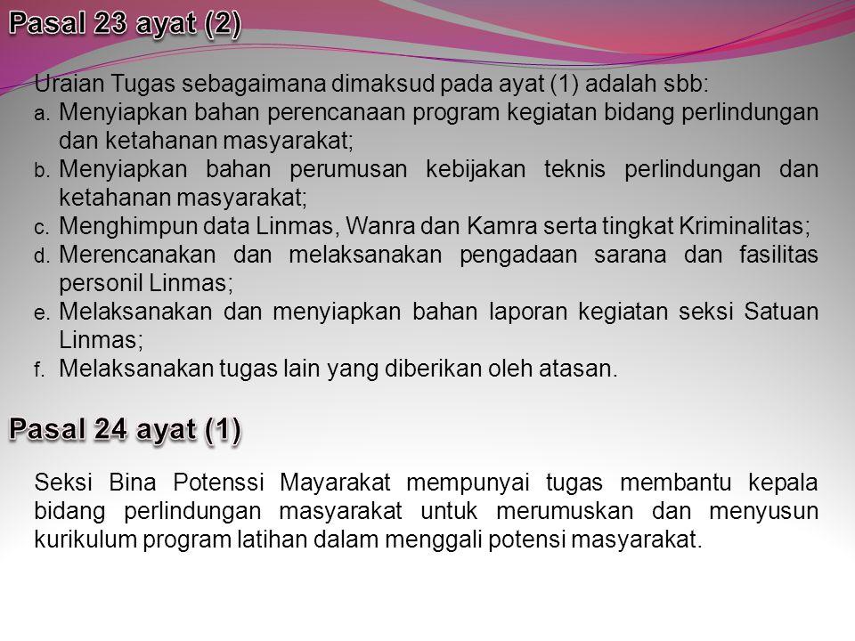 Uraian Tugas sebagaimana dimaksud pada ayat (1) adalah sbb: a. Menyiapkan bahan perencanaan program kegiatan bidang perlindungan dan ketahanan masyara