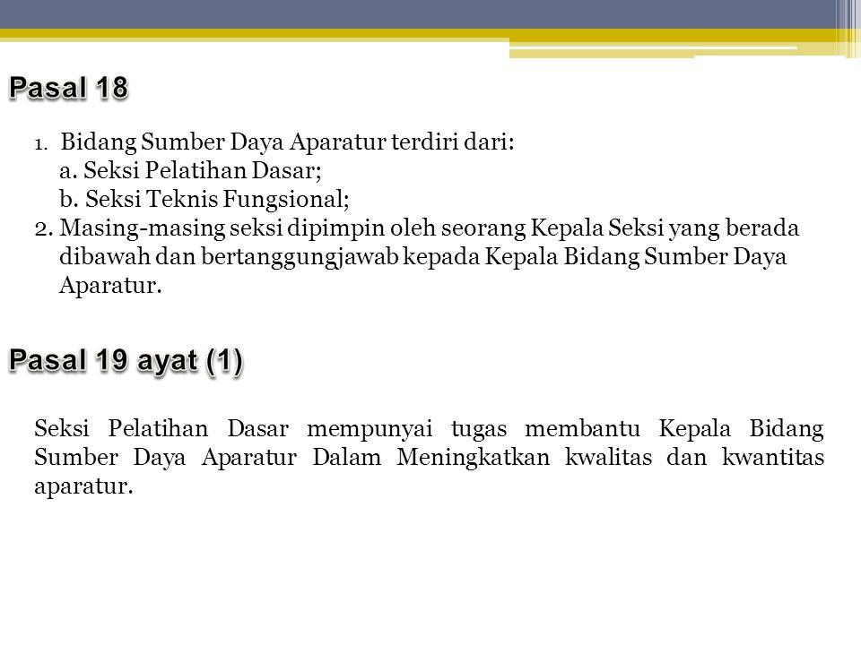 1.Bidang Sumber Daya Aparatur terdiri dari: a. Seksi Pelatihan Dasar; b.