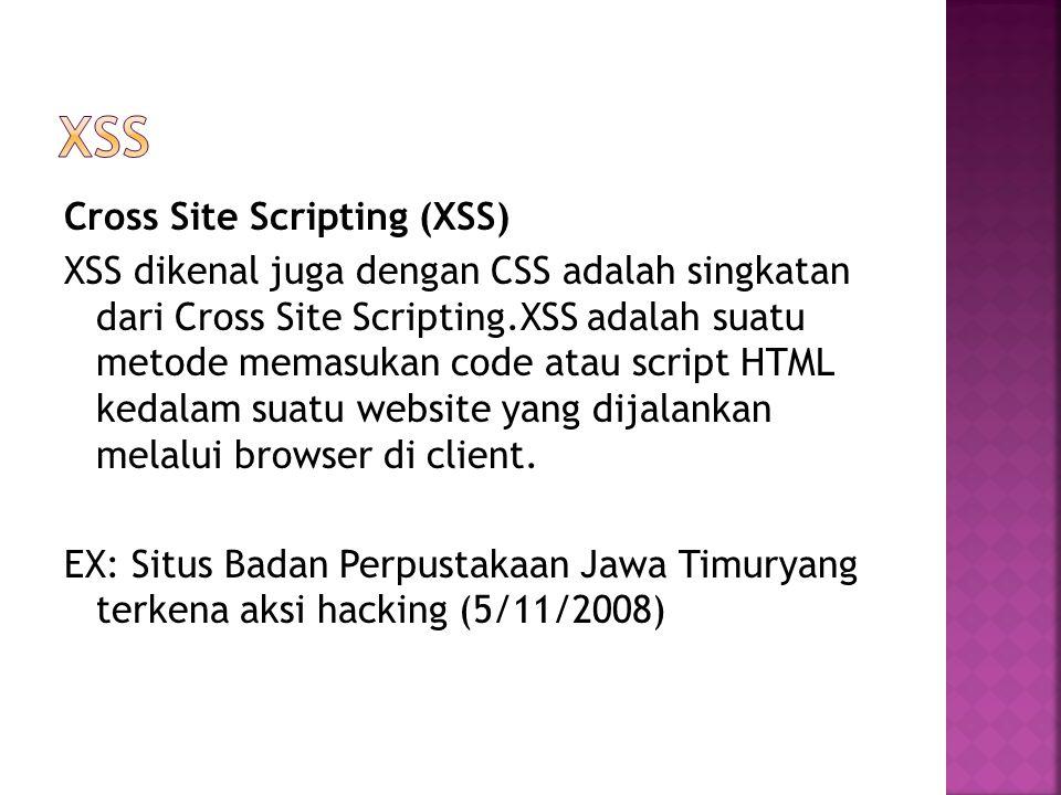 Cross Site Scripting (XSS) XSS dikenal juga dengan CSS adalah singkatan dari Cross Site Scripting.XSS adalah suatu metode memasukan code atau script H