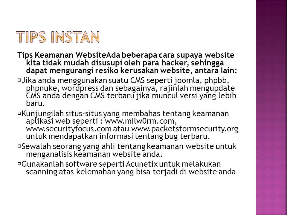 Tips Keamanan WebsiteAda beberapa cara supaya website kita tidak mudah disusupi oleh para hacker, sehingga dapat mengurangi resiko kerusakan website,