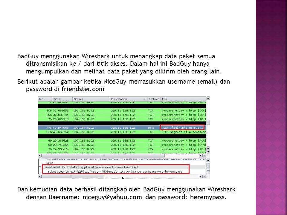 BadGuy menggunakan Wireshark untuk menangkap data paket semua ditransmisikan ke / dari titik akses. Dalam hal ini BadGuy hanya mengumpulkan dan meliha