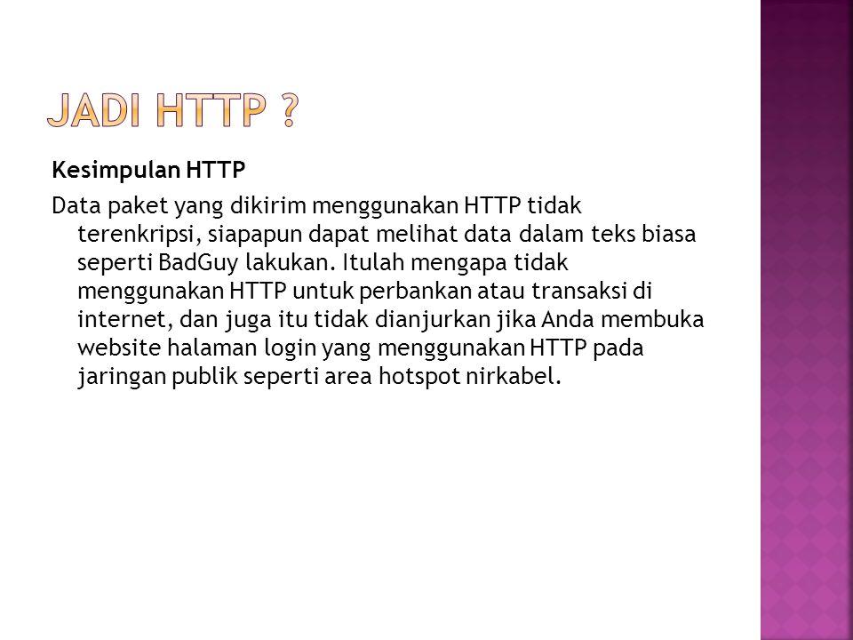 Kesimpulan HTTP Data paket yang dikirim menggunakan HTTP tidak terenkripsi, siapapun dapat melihat data dalam teks biasa seperti BadGuy lakukan. Itula