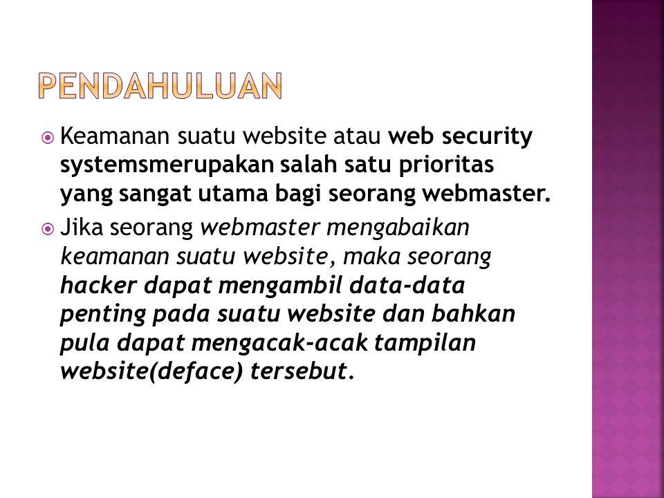  Keamanan suatu website atau web security systemsmerupakan salah satu prioritas yang sangat utama bagi seorang webmaster.  Jika seorang webmaster me