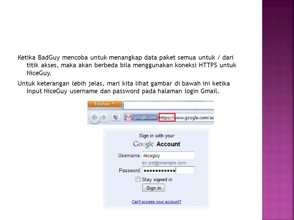 Ketika BadGuy mencoba untuk menangkap data paket semua untuk / dari titik akses, maka akan berbeda bila menggunakan koneksi HTTPS untuk NiceGuy. Untuk