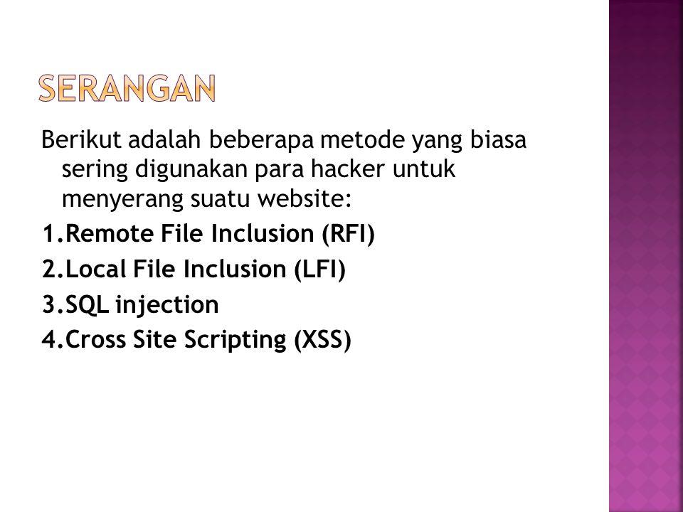 Berikut adalah beberapa metode yang biasa sering digunakan para hacker untuk menyerang suatu website: 1.Remote File Inclusion (RFI) 2.Local File Inclu
