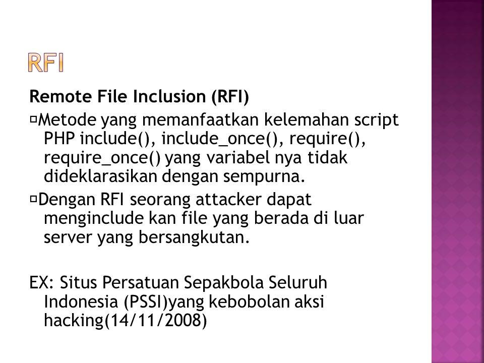 Remote File Inclusion (RFI)  Metode yang memanfaatkan kelemahan script PHP include(), include_once(), require(), require_once() yang variabel nya tid