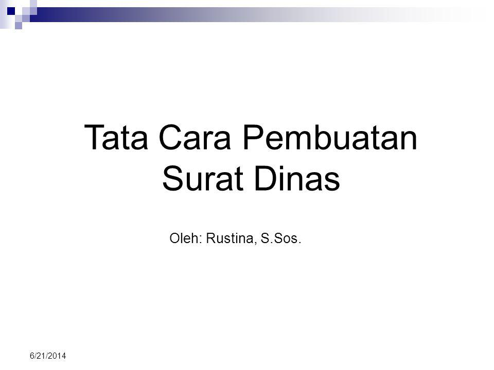 6/21/2014 Tata Cara Pembuatan Surat Dinas Oleh: Rustina, S.Sos.