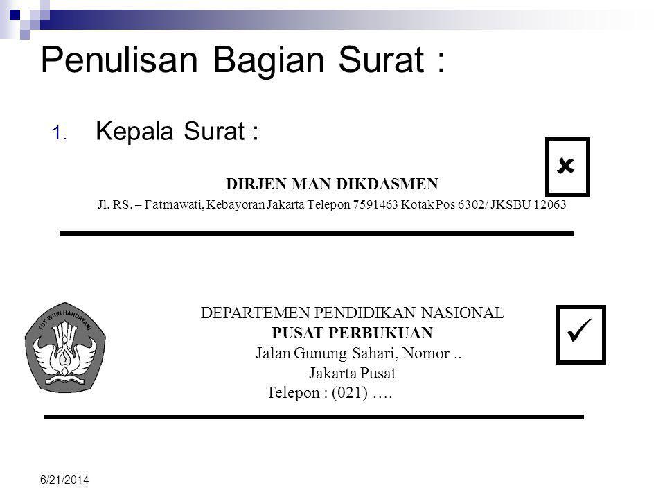 Penulisan Bagian Surat : 1. Kepala Surat : DIRJEN MAN DIKDASMEN Jl. RS. – Fatmawati, Kebayoran Jakarta Telepon 7591463 Kotak Pos 6302/ JKSBU 12063 DEP