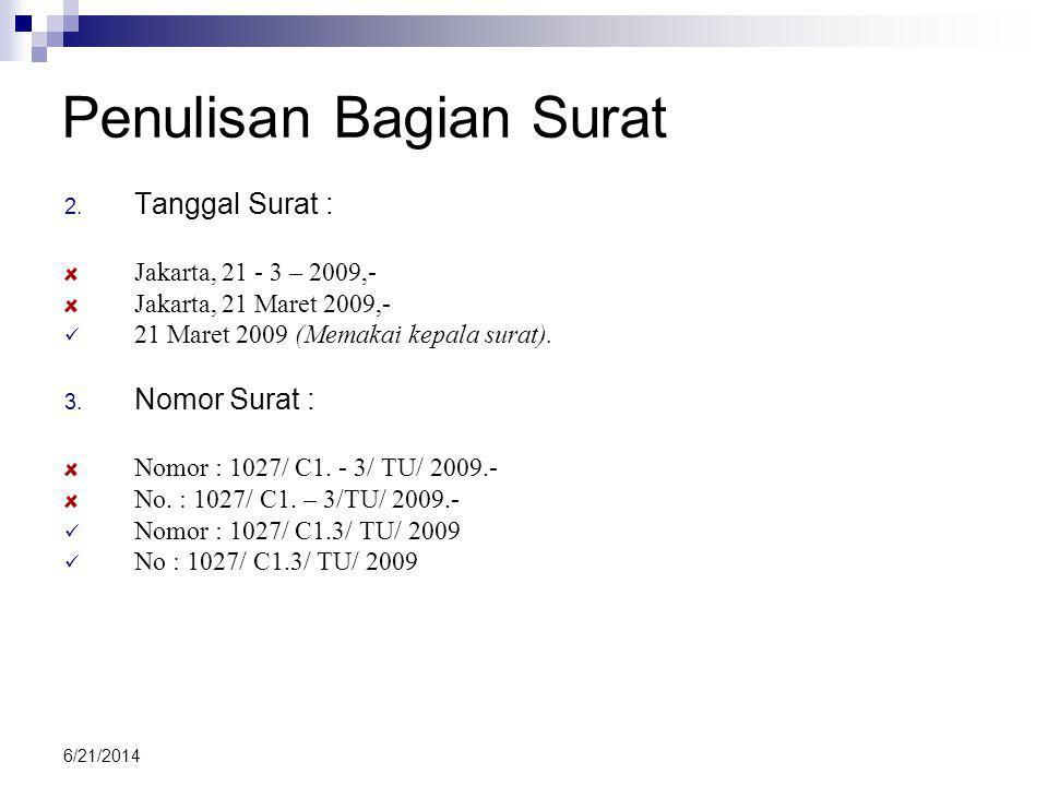 6/21/2014 Penulisan Bagian Surat 2. Tanggal Surat : Jakarta, 21 - 3 – 2009,- Jakarta, 21 Maret 2009,- 221 Maret 2009 (Memakai kepala surat). 3. Nomo