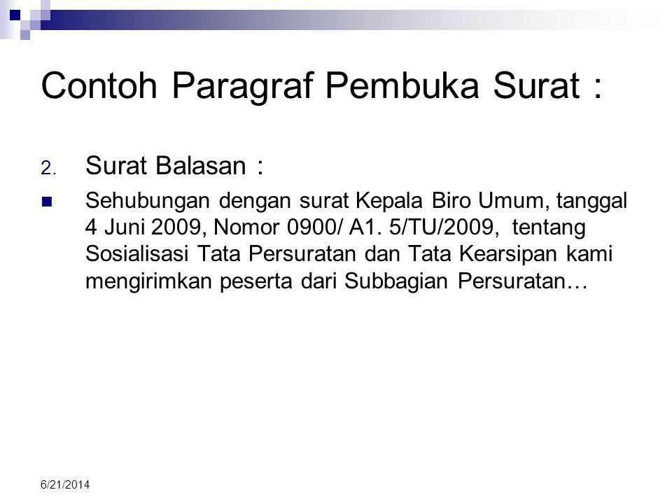 6/21/2014 Contoh Paragraf Pembuka Surat : 2. Surat Balasan :  Sehubungan dengan surat Kepala Biro Umum, tanggal 4 Juni 2009, Nomor 0900/ A1. 5/TU/200