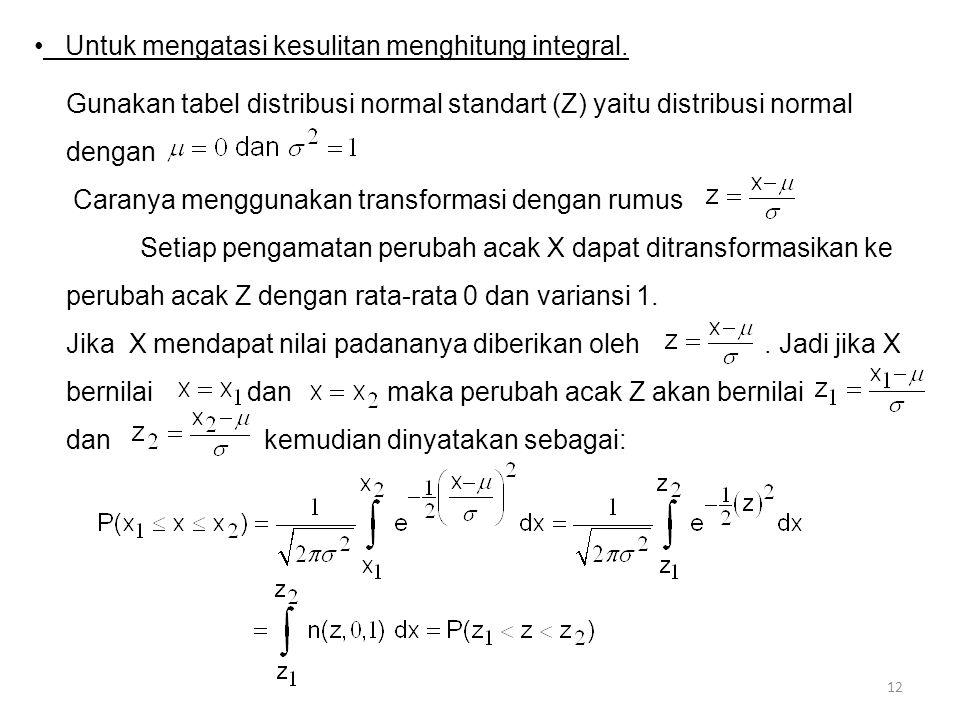 12 • Untuk mengatasi kesulitan menghitung integral. Gunakan tabel distribusi normal standart (Z) yaitu distribusi normal dengan Caranya menggunakan tr