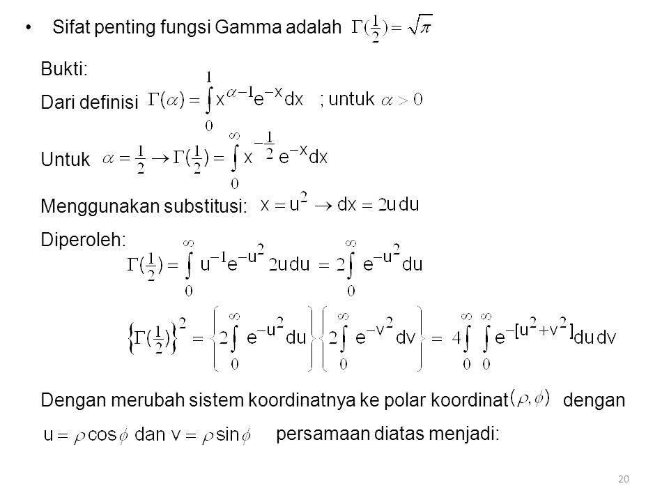 20 • Sifat penting fungsi Gamma adalah Bukti: Dari definisi Untuk Menggunakan substitusi: Diperoleh: Dengan merubah sistem koordinatnya ke polar koord