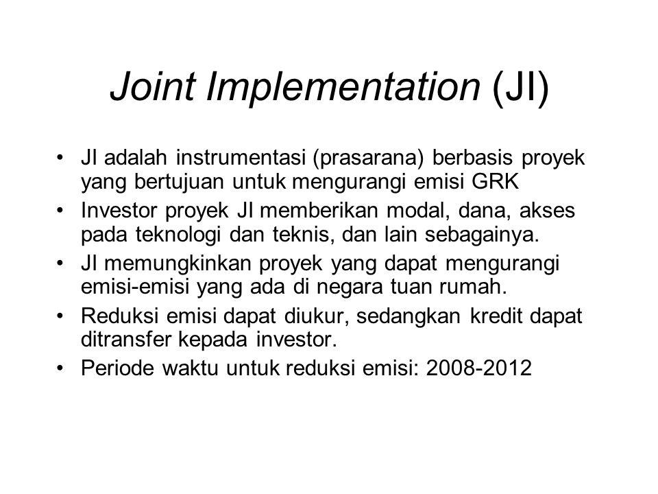 Joint Implementation (JI) •JI adalah instrumentasi (prasarana) berbasis proyek yang bertujuan untuk mengurangi emisi GRK •Investor proyek JI memberika