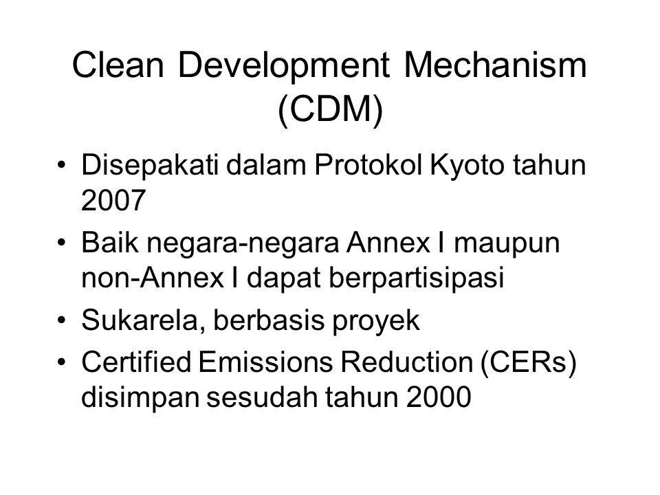 Clean Development Mechanism (CDM) •Disepakati dalam Protokol Kyoto tahun 2007 •Baik negara-negara Annex I maupun non-Annex I dapat berpartisipasi •Suk