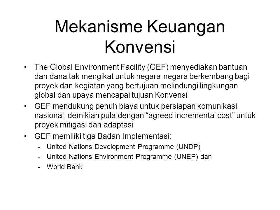 Mekanisme Keuangan Konvensi •The Global Environment Facility (GEF) menyediakan bantuan dan dana tak mengikat untuk negara-negara berkembang bagi proye