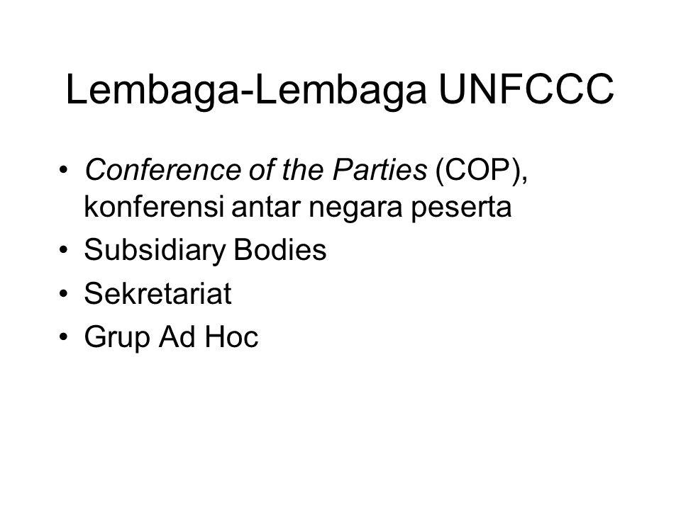 Lembaga-Lembaga UNFCCC •Conference of the Parties (COP), konferensi antar negara peserta •Subsidiary Bodies •Sekretariat •Grup Ad Hoc