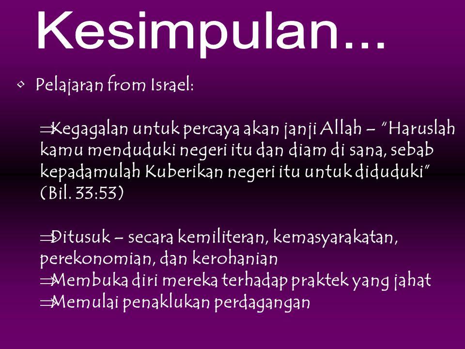 """• Pelajaran from Israel:  Kegagalan untuk percaya akan janji Allah – """"Haruslah kamu menduduki negeri itu dan diam di sana, sebab kepadamulah Kuberika"""