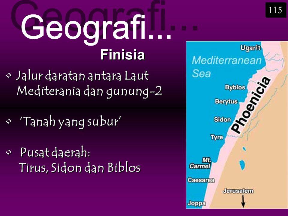 •Jalur daratan antara Laut Mediterania dan gunung-2 • 'Tanah yang subur' • Pusat daerah: Tirus, Sidon dan Biblos •Jalur daratan antara Laut Mediterani