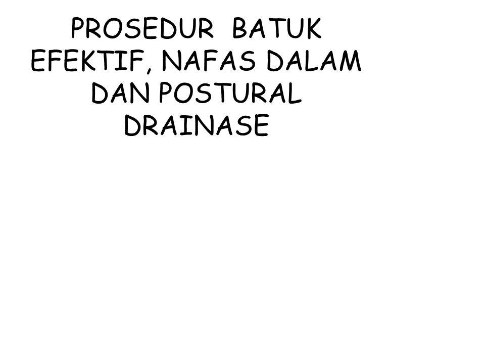 PROSEDUR BATUK EFEKTIF, NAFAS DALAM DAN POSTURAL DRAINASE