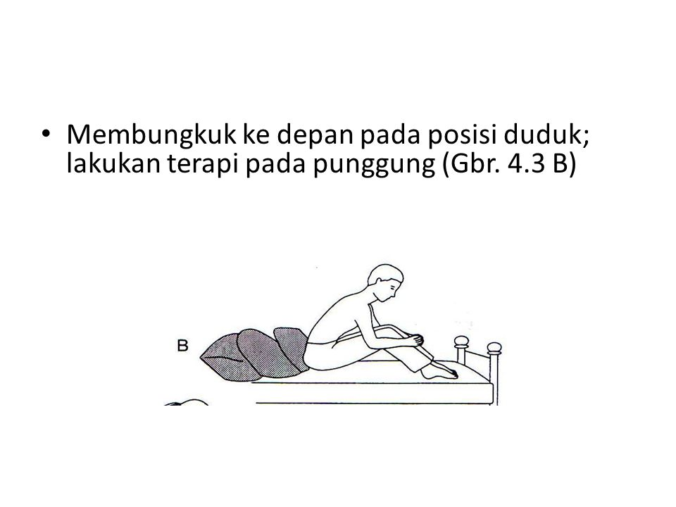 • Membungkuk ke depan pada posisi duduk; lakukan terapi pada punggung (Gbr. 4.3 B)