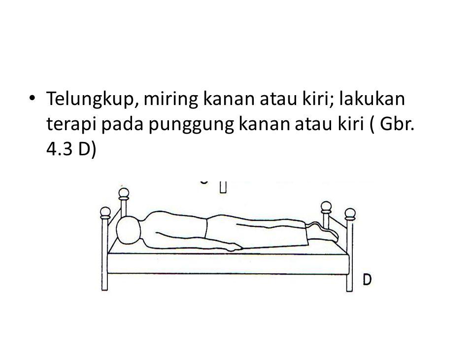 • Telungkup, miring kanan atau kiri; lakukan terapi pada punggung kanan atau kiri ( Gbr. 4.3 D)