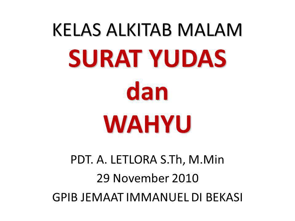 KELAS ALKITAB MALAM SURAT YUDAS dan WAHYU PDT. A. LETLORA S.Th, M.Min 29 November 2010 GPIB JEMAAT IMMANUEL DI BEKASI