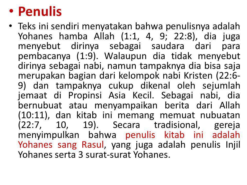 • Penulis • Teks ini sendiri menyatakan bahwa penulisnya adalah Yohanes hamba Allah (1:1, 4, 9; 22:8), dia juga menyebut dirinya sebagai saudara dari