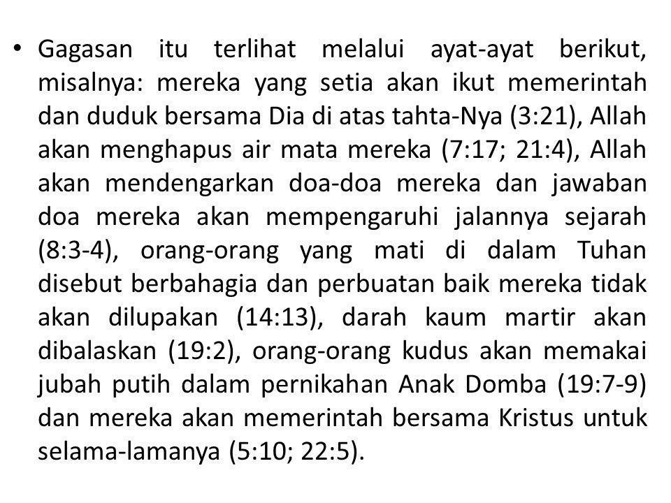 • Gagasan itu terlihat melalui ayat-ayat berikut, misalnya: mereka yang setia akan ikut memerintah dan duduk bersama Dia di atas tahta-Nya (3:21), All