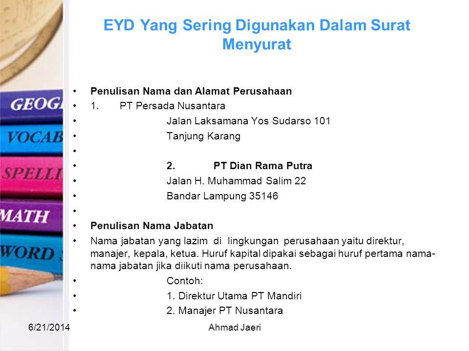 EYD Yang Sering Digunakan Dalam Surat Menyurat •Penulisan Nama dan Alamat Perusahaan •1. PT Persada Nusantara •Jalan Laksamana Yos Sudarso 101 •Tanjun