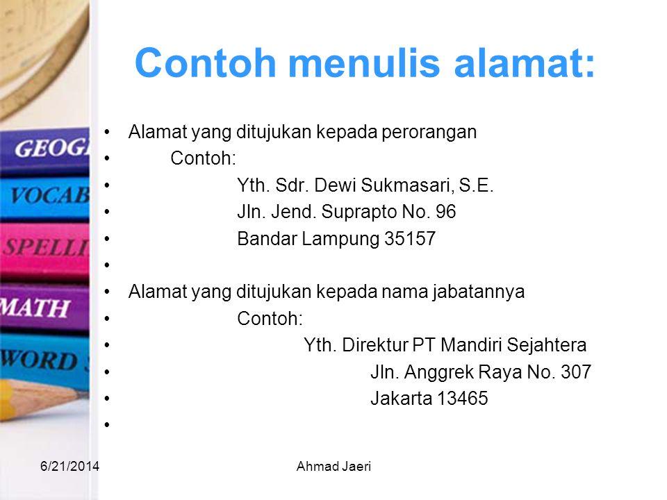 Contoh menulis alamat: •Alamat yang ditujukan kepada perorangan •Contoh: •Yth. Sdr. Dewi Sukmasari, S.E. •Jln. Jend. Suprapto No. 96 •Bandar Lampung 3