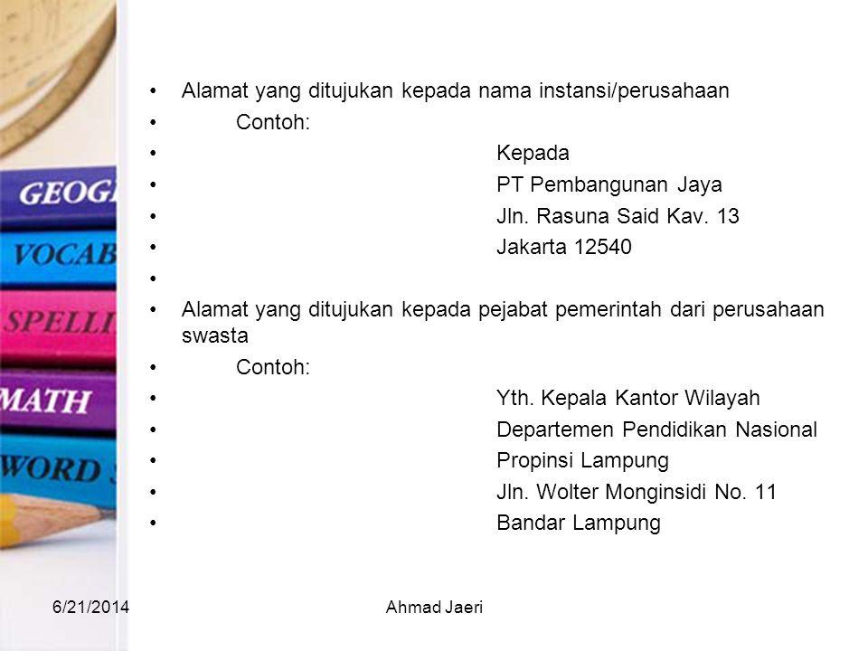 •Alamat yang ditujukan kepada nama instansi/perusahaan •Contoh: •Kepada •PT Pembangunan Jaya •Jln. Rasuna Said Kav. 13 •Jakarta 12540 • •Alamat yang d