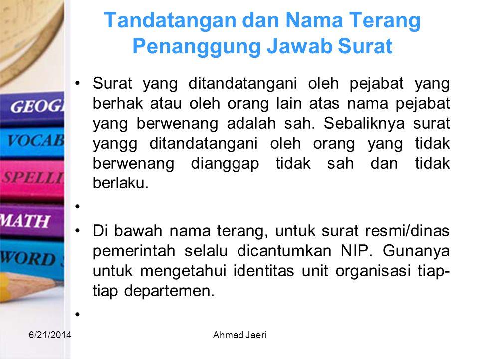 Tandatangan dan Nama Terang Penanggung Jawab Surat •Surat yang ditandatangani oleh pejabat yang berhak atau oleh orang lain atas nama pejabat yang ber